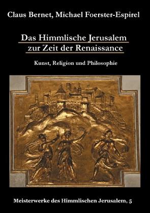 Das Himmlische Jerusalem zur Zeit der Renaissance: Kunst, Religion und Philosophie von Bernet,  Claus, Foerster-Espirel,  Michael