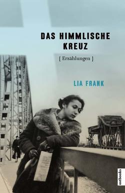 DAS HIMMLISCHE KREUZ von Engel-Braunschmidt,  Annelore, Frank,  Lia