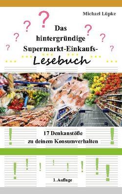 Das hintergründige Supermarkt-Einkaufs-Lesebuch von Lüpke,  Michael