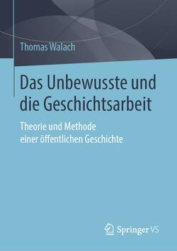 Das historische Unbewusste und die Geschichtsarbeit von Walach,  Thomas