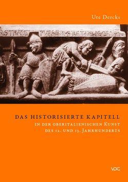 Das historisierte Kapitell in der oberitalienischen Kunst des 12. und 13. Jahrhunderts von Dercks,  Ute