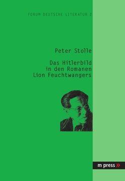Das Hitlerbild in den Romanen Lion Feuchtwangers von Stolle,  Peter