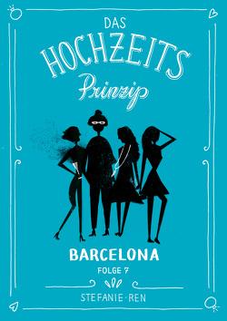 Das Hochzeitsprinzip 7: Barcelona von Ren,  Stefanie