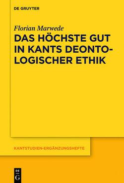 Das höchste Gut in Kants deontologischer Ethik von Marwede,  Florian