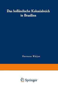 Das holländische Kolonialreich in Brasilien von Wätjen,  Hermann
