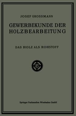 Das Holz als Rohstoff von Grossmann,  Josef