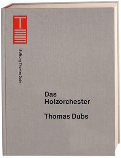 Das Holzorchester von Dubs,  Thomas