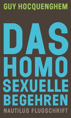 Das homosexuelle Begehren von Betzler,  Lukas, Branding,  Hauke, Hocquenghem,  Guy