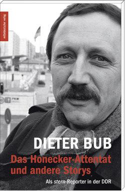 Das Honecker-Attentat und andere Storys von Bub,  Dieter