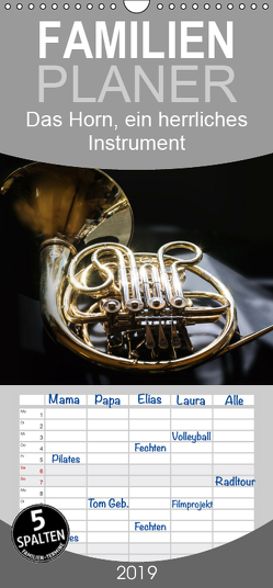 Das Horn, ein herrliches Instrument – Familienplaner hoch (Wandkalender 2019 , 21 cm x 45 cm, hoch) von calmbacher,  Christiane
