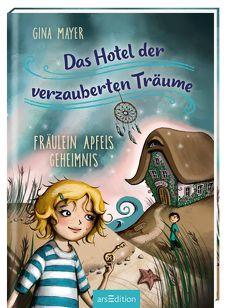 Das Hotel der verzauberten Träume – Fräulein Apfels Geheimnis von Jasionowski,  Gloria, Mayer,  Gina