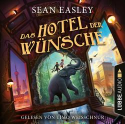 Das Hotel der Wünsche von Easley,  Sean, Raimer-Nolte,  Ulrike, Weisschnur,  Timo