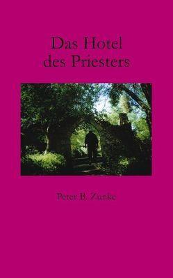Das Hotel des Priesters von Zunke,  Peter B.