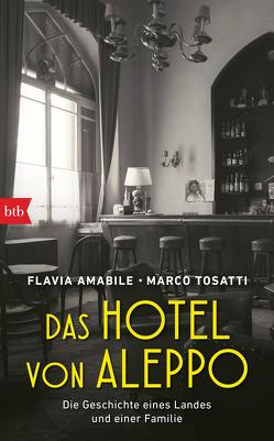 Das Hotel von Aleppo von Amabile,  Flavia, Kristen,  Franziska, Tosatti,  Marco