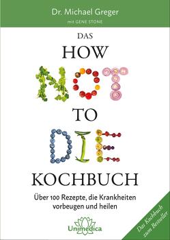 Das HOW NOT TO DIE Kochbuch von Greger,  Michael, Stone,  Gene