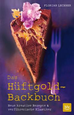 Das Hüftgold-Backbuch von Lechner,  Florian