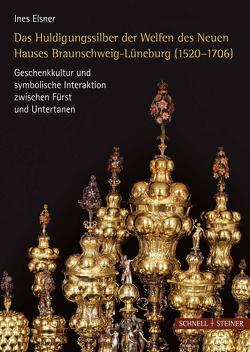 Das Huldigungssilber der Welfen des Neuen Hauses Lüneburg (1520-1706) von Elsner,  Ines