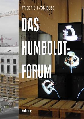 Das Humboldt-Forum von Bose,  Friedrich von
