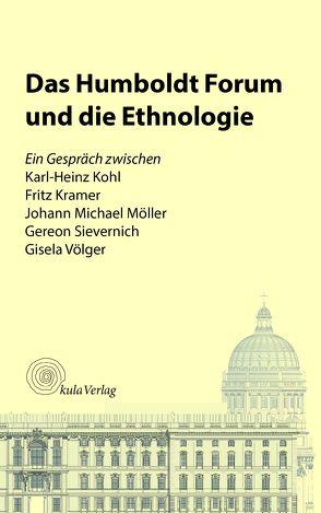 Das Humboldt Forum und die Ethnologie von Kohl,  Karl-Heinz, Kramer,  Fritz, Möller,  Johann Michael, Sievernich,  Gereon, Völger,  Gisela