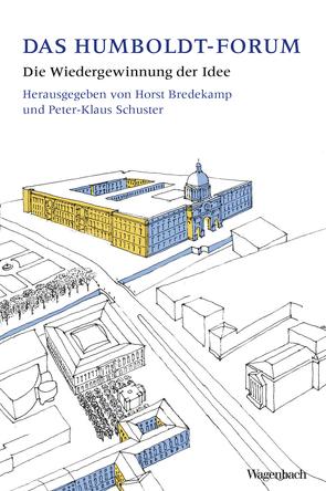 Das Berliner Humboldt-Forum von Bredekamp,  Horst, Schuster,  Peter-Klaus