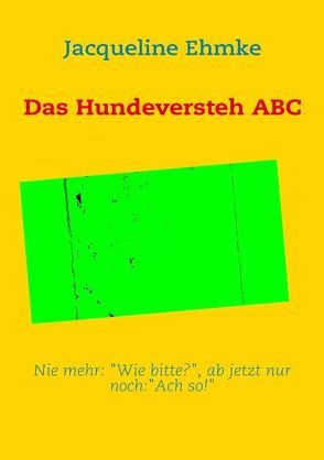 Das Hundeversteh ABC von Ehmke,  Jacqueline