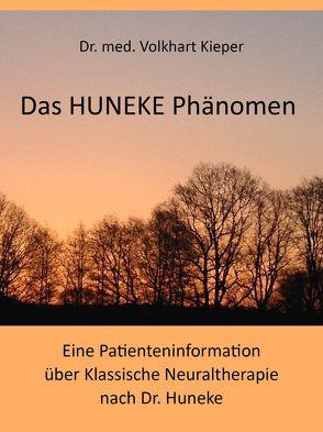 Das HUNEKE Phänomen – Eine Patienteninformation über Klassische Neuraltherapie nach Dr. HUNEKE von Kieker,  Volkhart