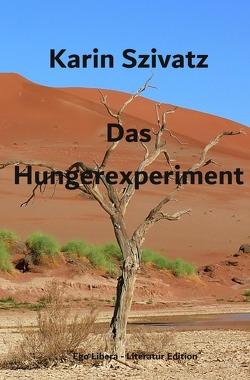 Das Hungerexperiment von Szivatz,  Karin