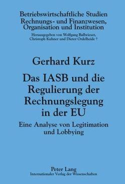 Das IASB und die Regulierung der Rechnungslegung in der EU von Kurz,  Gerhard