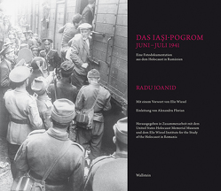 Das Iaşi-Pogrom, Juni–Juli 1941 von Elie Wiesel Institute for the Study of the Holocaust in Romania, Ioanid,  Radu, United States Holocaust Memorial Museum