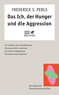 Das Ich, der Hunger und die Aggression von Perls,  Frederick S, Theusner-Stampa,  Gudrun