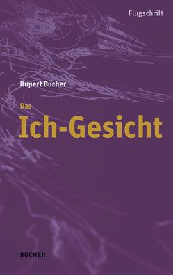 Das Ich-Gesicht von Bucher,  Rupert