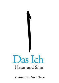 Das Ich – Natur und Sinn von Islamische Akademie Deutschland (IAD), Nursi,  Said