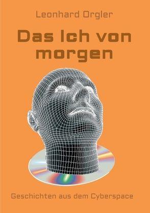 Das Ich von morgen von Orgler,  Leonhard