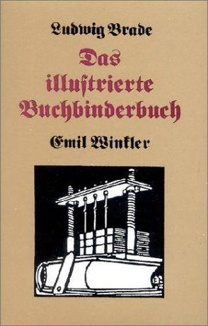 Das illustrierte Buchbinderbuch von Brade,  Ludwig, Winckler,  Emil