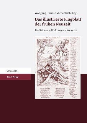 Das illustrierte Flugblatt der frühen Neuzeit von Harms,  Wolfgang, Schilling,  Michael