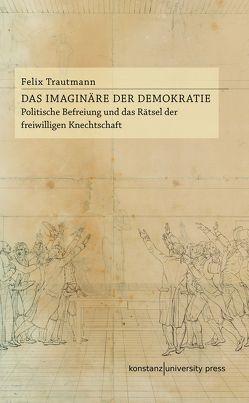 Das Imaginäre der Demokratie von Trautmann,  Felix