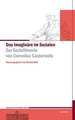 Das Imaginäre im Sozialen von Wolf,  Harald