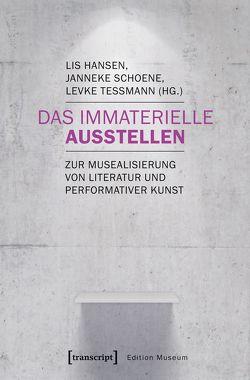 Das Immaterielle ausstellen von Hansen,  Lis, Schoene,  Janneke, Teßmann,  Levke