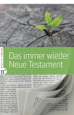 Das immer wieder Neue Testament von Geddert,  Timothy J