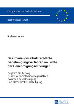 Das immissionsschutzrechtliche Genehmigungsverfahren im Lichte der Genehmigungswirkungen von Judex,  Stefanie