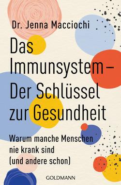 Das Immunsystem – Der Schlüssel zur Gesundheit von Macciochi,  Jenna, Tschöpe,  Annika