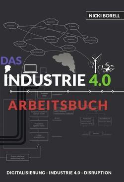 Das Industrie 4.0 Arbeitsbuch von Borell,  Nicki