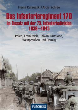 Das Infanterieregiment 170 im Einsatz mit der 73. Infanteriedivision 1939-1945 von Kurowski,  Franz, Schlee,  Alois