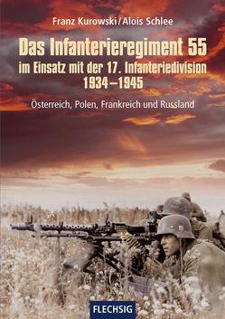 Das Infanterieregiment 55 im Einsatz mit der 17. Infanteriedivision 1934-1945 von Kurowski,  Franz, Schlee,  Alois
