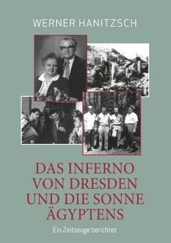 Das Inferno von Dresden und die Sonne Ägyptens von Hanitzsch,  Werner