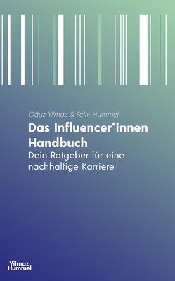 Das Influencer*innen Handbuch von Hummel,  Felix, Yilmaz,  Oguz