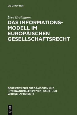Das Informationsmodell im Europäischen Gesellschaftsrecht von Grohmann,  Uwe