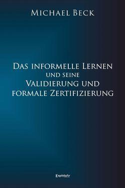 Das informelle Lernen und seine Validierung und formale Zertifizierung von Beck,  Michael