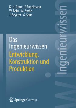 Das Ingenieurwissen: Entwicklung, Konstruktion und Produktion von Beitz,  Wolfgang, Beyerer,  Jürgen, Engelmann,  Frank, Grote,  Karl-Heinrich, Spur,  Günter, Syrbe,  Max