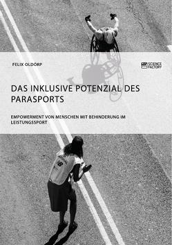 Das inklusive Potenzial des Parasports. Empowerment von Menschen mit Behinderung im Leistungssport von Oldörp,  Felix